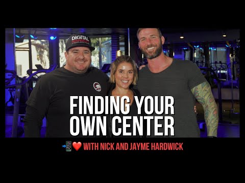 Finding Your Center - Nick Hardwick and Jayme Hardwick (DH 014)