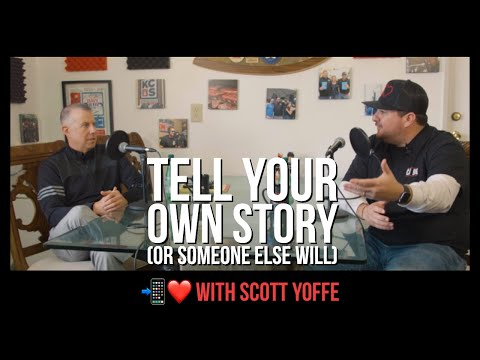 Tell Your Own Story (Or Someone Else Will) — Scott Yoffe Communications (DH 016)