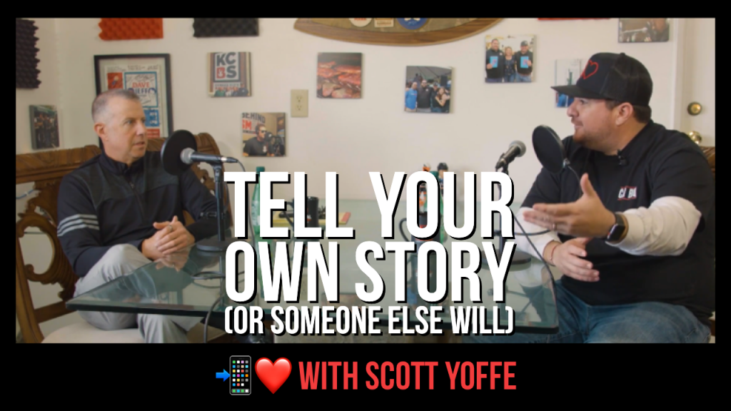 Tell your own story (or someone else will) with scott yoffe