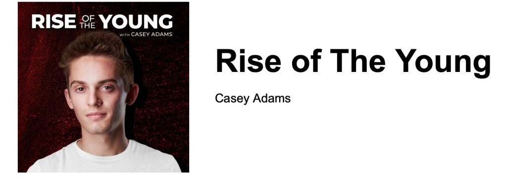 Casey Adams Rise of the Young Podcast Cover