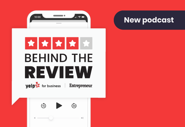 Behind the review yelp for business entrepreneur media's new podcast